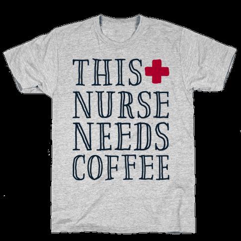 This Nurse Needs Coffee  Mens T-Shirt