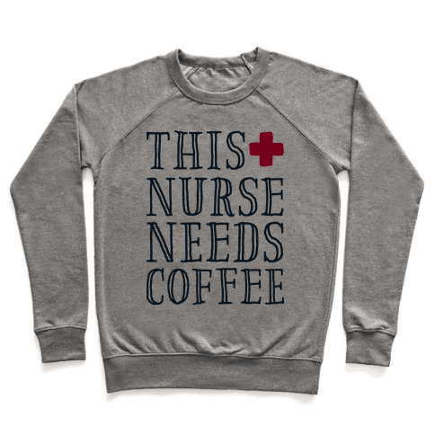 This Nurse Needs Coffee  Pullover