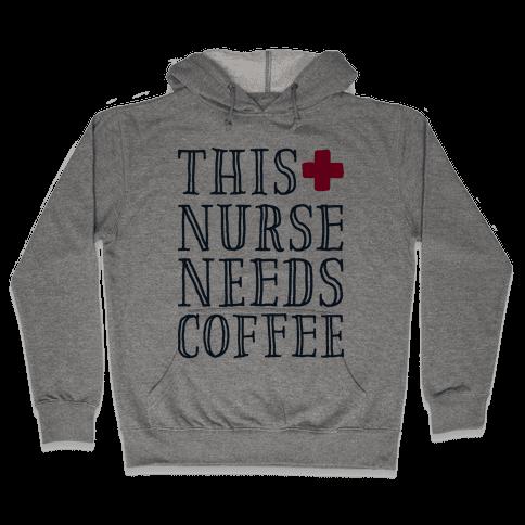 This Nurse Needs Coffee  Hooded Sweatshirt