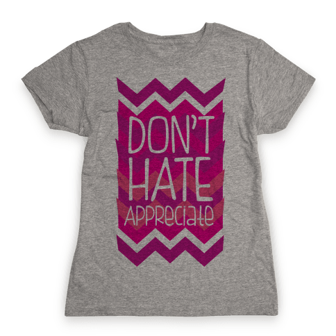Don't Hate  Womens T-Shirt