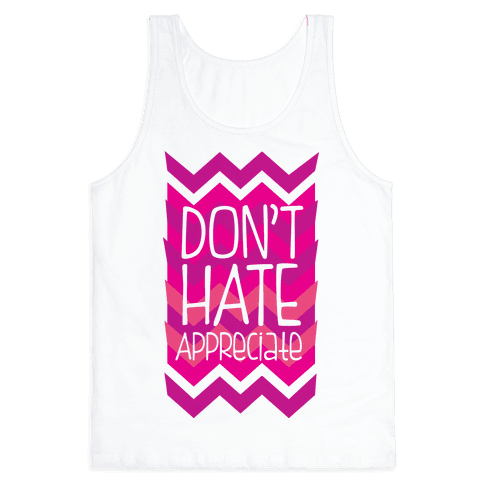 Don't Hate  Tank Top