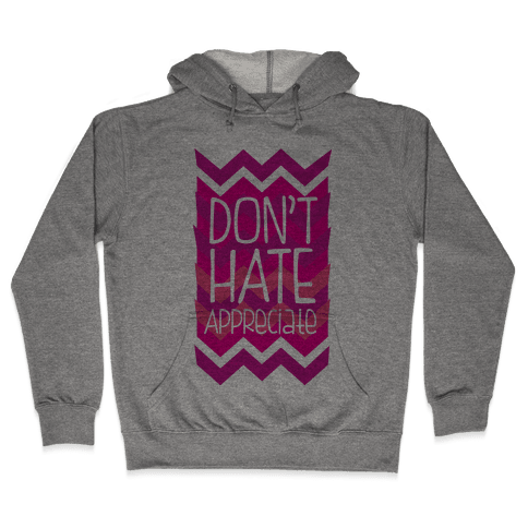 Don't Hate  Hooded Sweatshirt