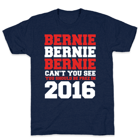 Bernie Should Be Pres in 2016 Mens T-Shirt