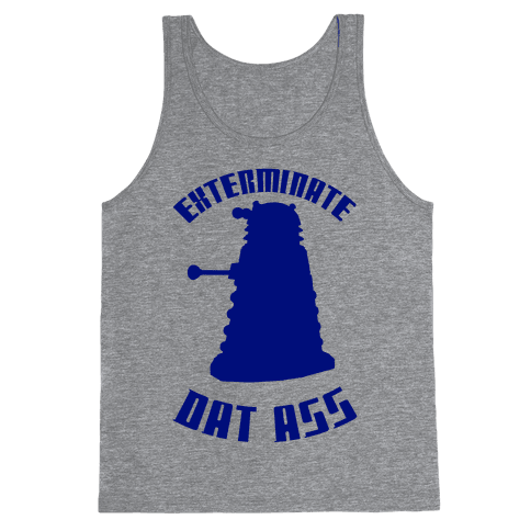 Exterminate Dat Ass Tank Top