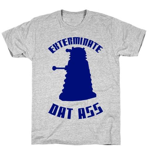 Exterminate Dat Ass T-Shirt