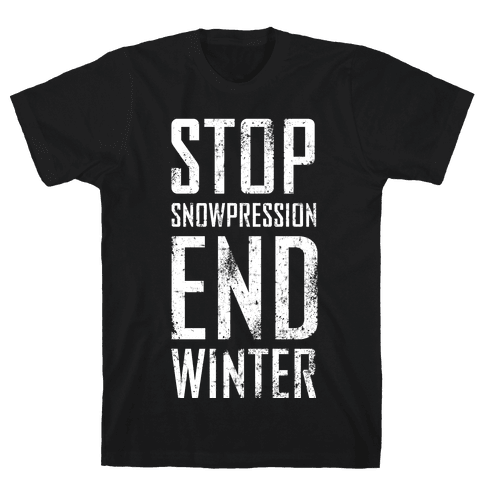 Stop Snowpression, End Winter! Mens T-Shirt
