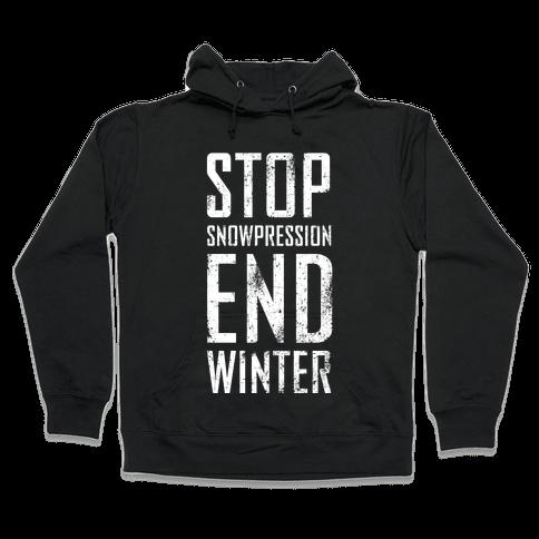 Stop Snowpression, End Winter! Hooded Sweatshirt