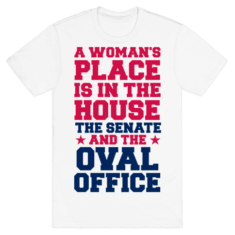 A Woman's Place Is In The House (Senate & Oval Office) Mens T-Shirt