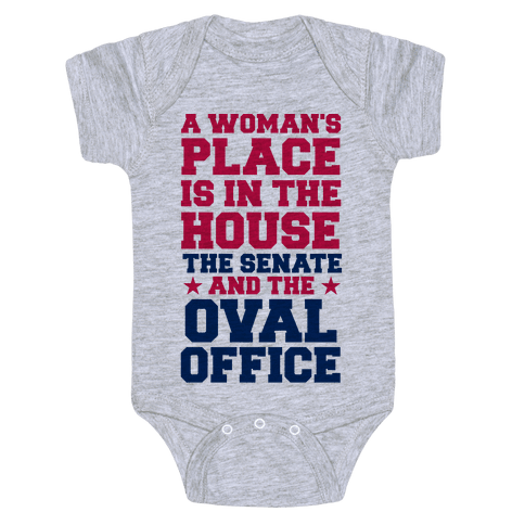 A Woman's Place Is In The House (Senate & Oval Office) Baby Onesy