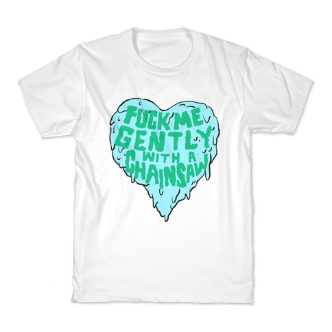 F*** Me Gently With A Chainsaw Kids T-Shirt