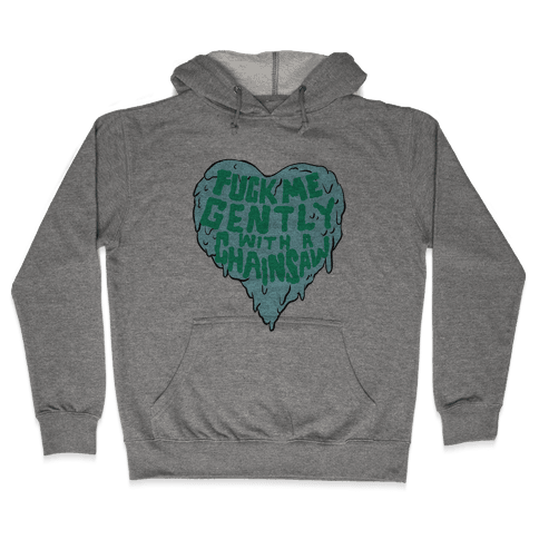 F*** Me Gently With A Chainsaw Hooded Sweatshirt