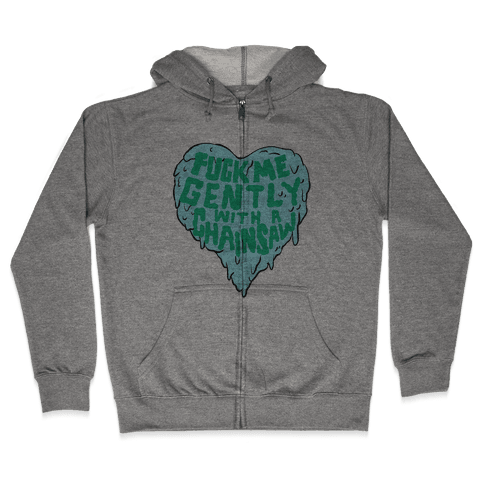 F*** Me Gently With A Chainsaw Zip Hoodie