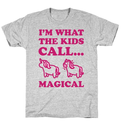 I'm What The Kids Call Magical Mens T-Shirt