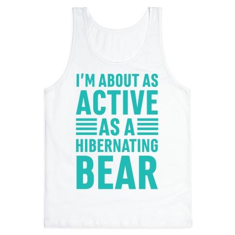 I'm About As Active As A Hibernating Bear Tank Top