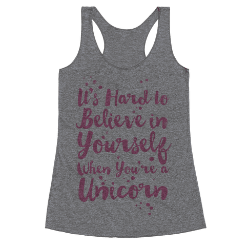 It's Hard to Believe in Yourself When You're a Unicorn Racerback Tank Top