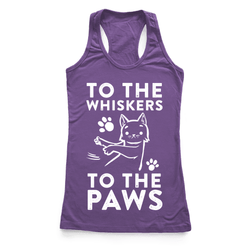 To The Whiskers. To the Paws. Racerback Tank Top