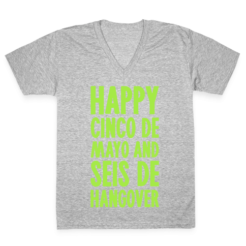 Happy Cinco De Mayo And Seis De Hangover V-Neck Tee Shirt