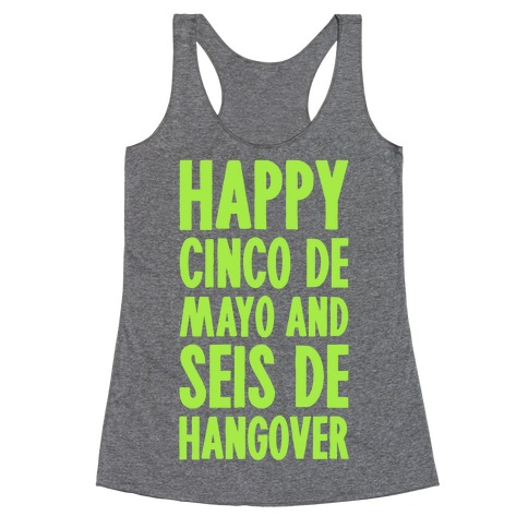 Happy Cinco De Mayo And Seis De Hangover Racerback Tank Top