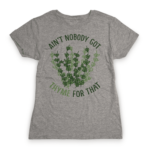 Ain't Nobody Got Thyme for That Womens T-Shirt