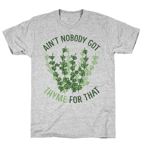 Ain't Nobody Got Thyme for That Mens T-Shirt