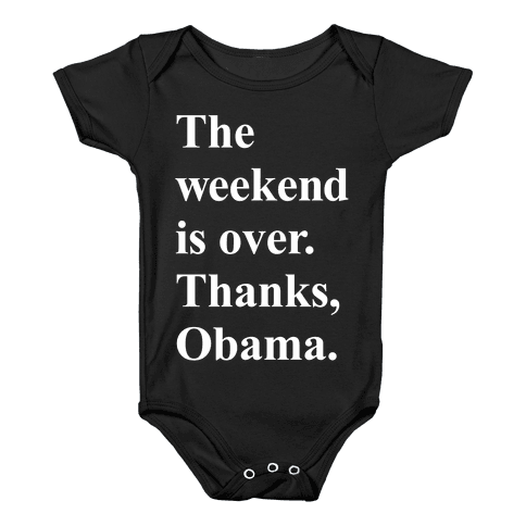 The Weekend Is Over Thanks Obama Baby Onesy
