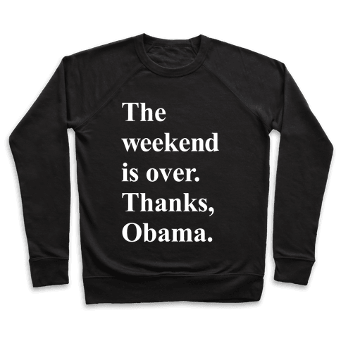 The Weekend Is Over Thanks Obama Pullover