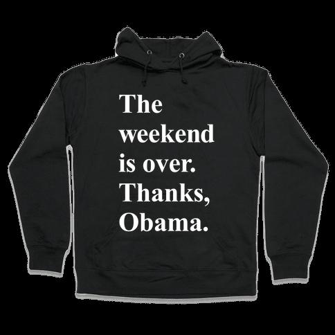 The Weekend Is Over Thanks Obama Hooded Sweatshirt