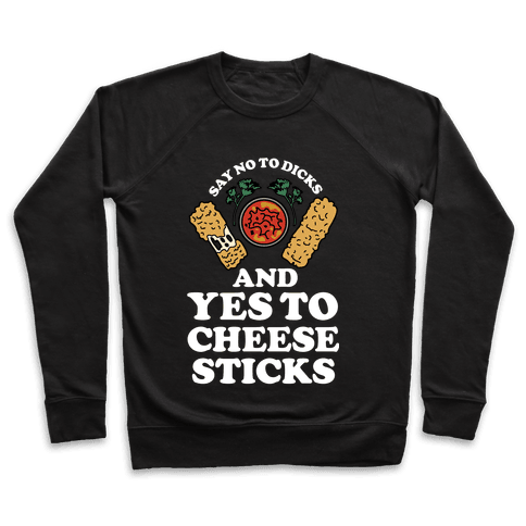 Say No to Dicks and Yes to Cheese Sticks Pullover