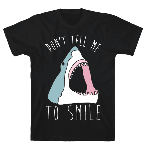Don't Tell Me To Smile Shark Mens T-Shirt