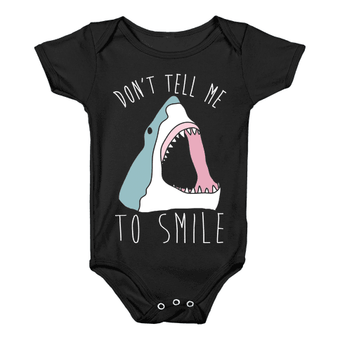 Don't Tell Me To Smile Shark Baby Onesy