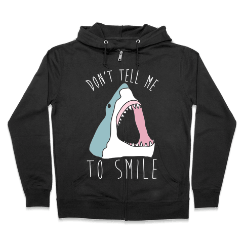 Don't Tell Me To Smile Shark Zip Hoodie