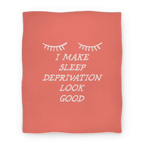 Sleep Deprivation Blanket