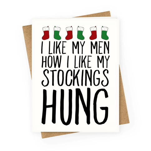 I Like My Men How I Like My Stockings Hung Greeting Card