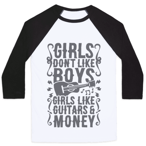 Girls Don't Like Boys Girls Like Guitars and Money