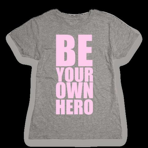 Be Your Own Hero Womens T-Shirt
