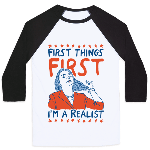 First Things First I'm a Realist Baseball Tee