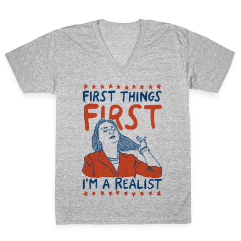 First Things First I'm a Realist V-Neck Tee Shirt
