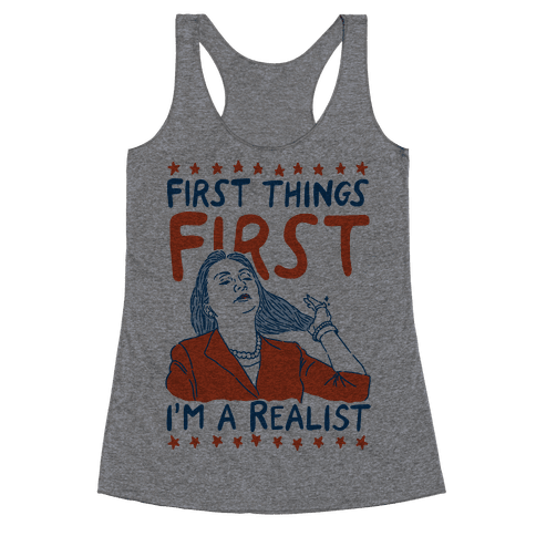First Things First I'm a Realist Racerback Tank Top