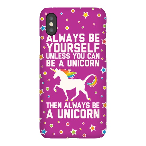Always Be Yourself, Unless You Can Be A Unicorn Phone Case