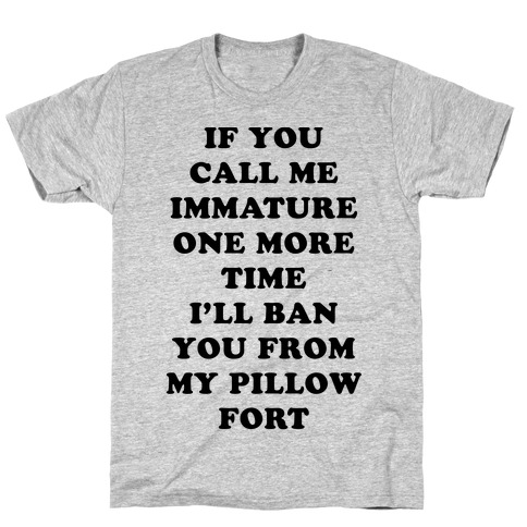 I'll Ban You From My Pillow Fort T-Shirt
