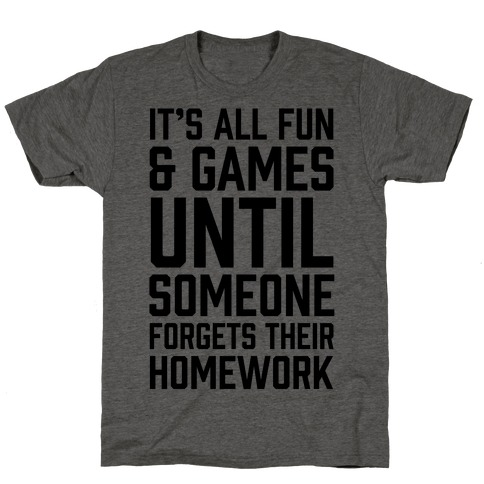 It's All Fun And Games Until Someone Forgets Their Homework T-Shirt