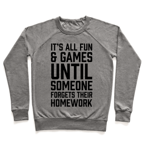 It's All Fun And Games Until Someone Forgets Their Homework Pullover
