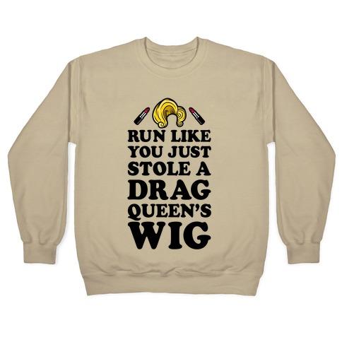 codici promozionali acquisto autentico marchio popolare Run Like You Just Stole A Drag Queen's Wig Crewneck Sweatshirt | LookHUMAN