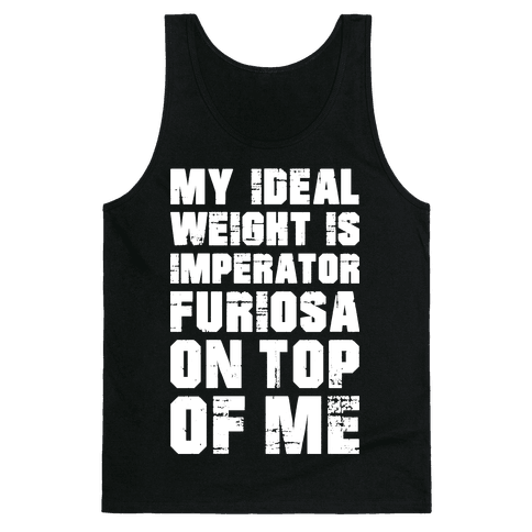 My Ideal Weight Is Imperator Furiosa On Top Of Me Tank Top