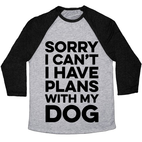 Sorry I Can't I Have Plans With My Dog Baseball Tee