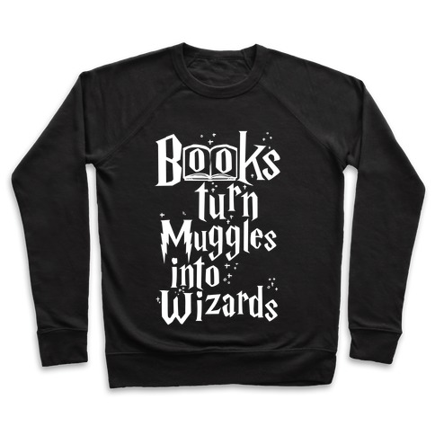 Reading Turns Muggles Into Wizards Pullover