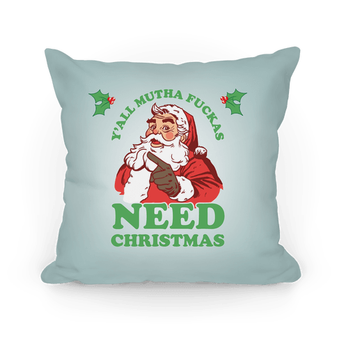Y'all Mutha F***as Need Christmas Pillow