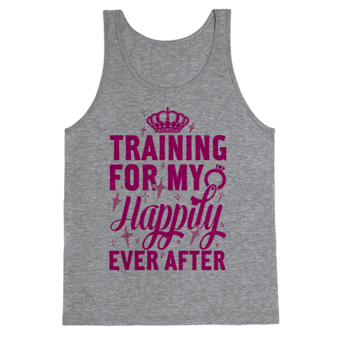 Training For My Happily Ever After Tank Top