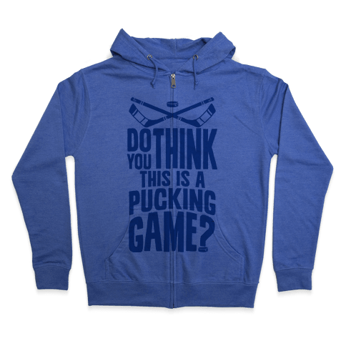 Do You Think This Is A Pucking Game? Zip Hoodie