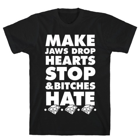 Make Jaws Drop Hearts Stop & Bitches Hate T-Shirt